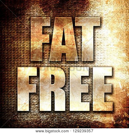 fat free, rust writing on a grunge background