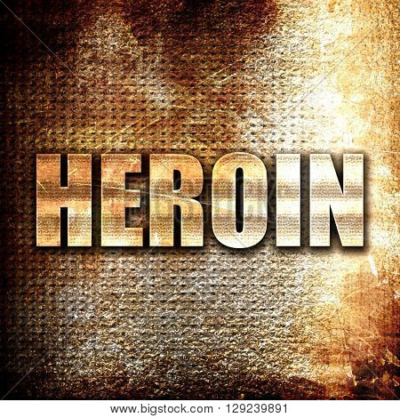 heroin, rust writing on a grunge background poster