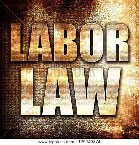 labor law, rust writing on a grunge background