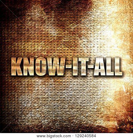 know-it-all, rust writing on a grunge background