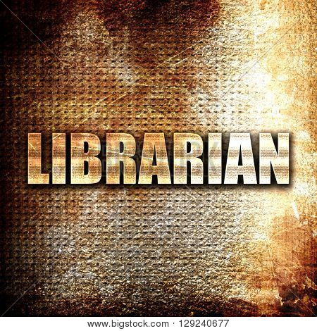 librarian, rust writing on a grunge background