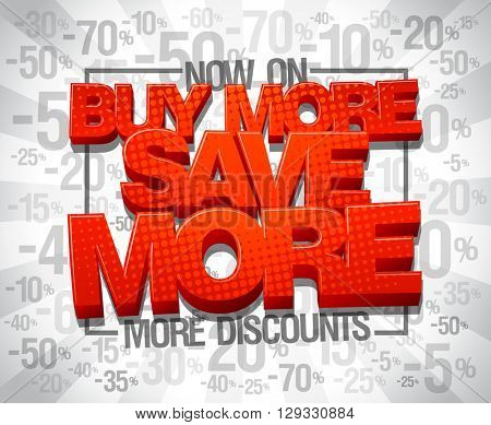 More discounts now on, Buy more save more, sale design illustration