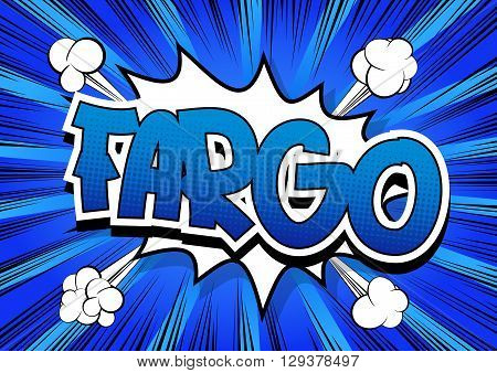 Fargo - Comic book style word on comic book abstract background.