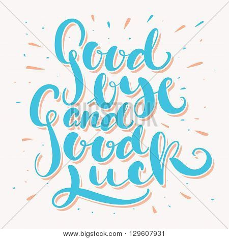 Goodbye and Good luck. Hand lettering. Vector hand drawn illustration.