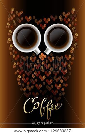 Owl shape made of coffee bean and two cups coffee on brown background. Gold calligraphy sign coffee and text enjoy together. Poster with a coffee cups. Sleepless owl. Vector illustration.