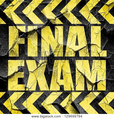 final exam, black and yellow rough hazard stripes