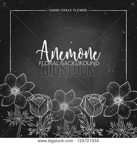 Anemone floral background on chalkboard, chalk flower frame,  Floral invitation, flower card, flower anemone for mothers day, womens day, wedding, save the date, card, holiday, summer design