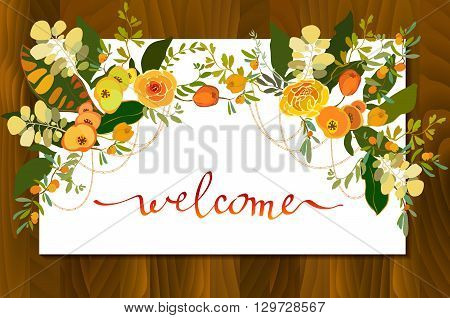 Calligraphy sign welcome with floral bouquets border frame. Orange yellow flower and branches and leaves on white background and wooden texture. Welcome sign for wedding invitation, party, celebration