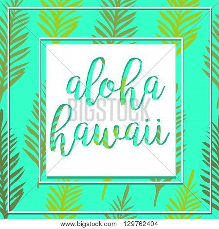 Tropical background of palm leaves. Seamless tropical palm leaves.Seamless Summer Tropical Pattern. Vector Summer Palm Leaves Pattern.Tropical Paradise Typography For Flyer Card Invitation. Aloha Hawaii