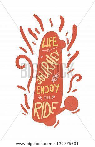 Inspirational vintage lettering inscribed in skateboard for print t-shirt poster sport and travel emblems logo. Retro motivational longboard design element. Vector