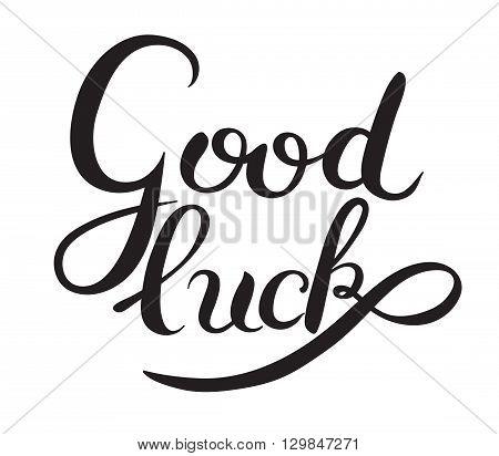 good luck hand lettering inscription phrase, calligraphy vector illustration