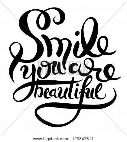 smile you are beautiful phrase hand lettering, inscription for invitation and greeting card, prints and posters, handwritten calligraphic vector illustration
