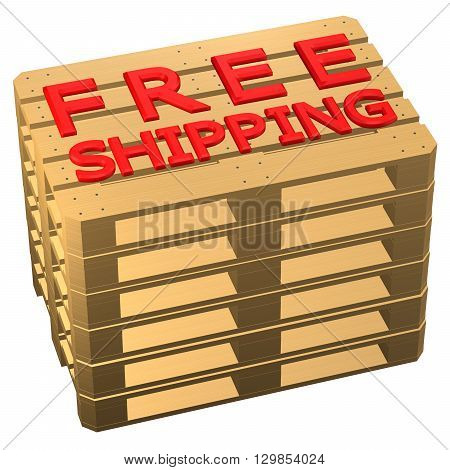 Wooden pallets with words free shipping isolated on white background. 3D rendering.