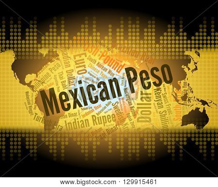 Mexican Peso Represents Worldwide Trading And Coinage
