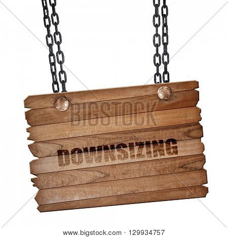 downsizing, 3D rendering, wooden board on a grunge chain