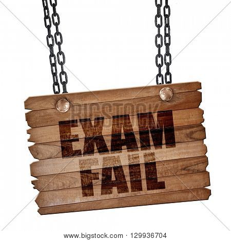 exam fail, 3D rendering, wooden board on a grunge chain