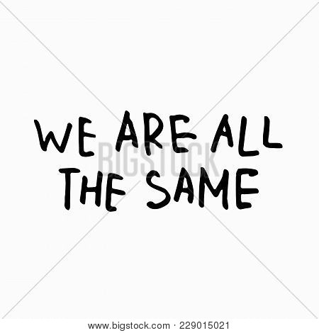 We Are All The Same Abstract Quote Lettering. Calligraphy Inspiration Graphic Design Typography Elem