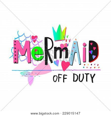 Mermaid Off Duty Heart Girl Shirt Quote Lettering. Calligraphy Inspiration Graphic Design Typography