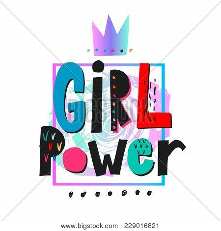Girl Power Crown Shirt Quote Feminist Lettering. Calligraphy Inspiration Graphic Design Typography E
