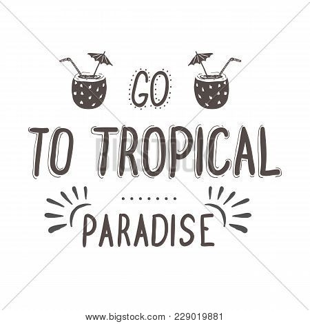 Vector Hand-lettering Quote Of Travel. Motivation Phrase With Coconut Cocktail. Phrase For Tourism B