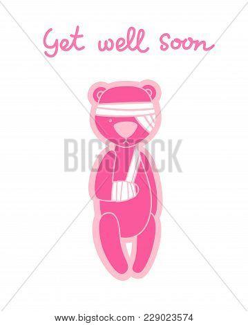 Get Well Soon Card. Teddy Bear With Bandaged Arm And Head