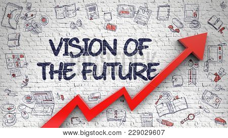 Vision Of The Future - Increase Concept With Hand Drawn Icons Around On White Wall Background. White