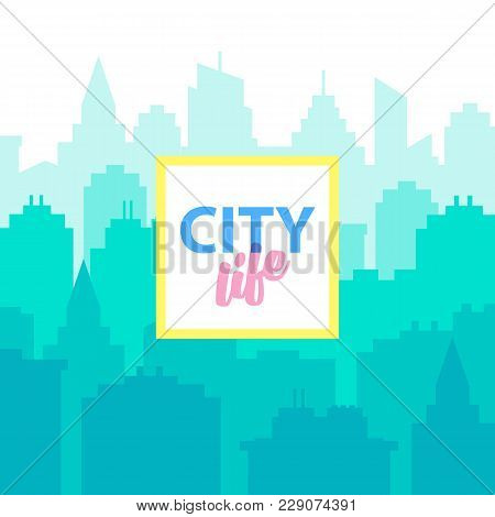 City Life Background. Poster Template With Urban Landscape. Blue Pastel City Silhouette In Flat Styl
