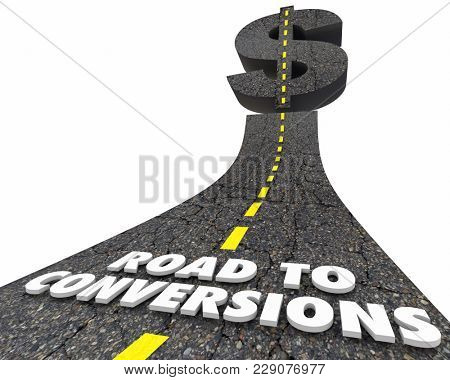 Road to Conversions Sales Closing Deals New Customers 3d Illustration