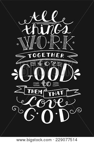 Bible Background With Hand Lettering All Things Work Together For Good To Them That Love God. Christ