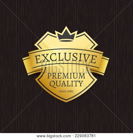 Exclusive Premium Quality Since 1980 Golden Crowned Label Isolated On Wooden Background Vector Illus