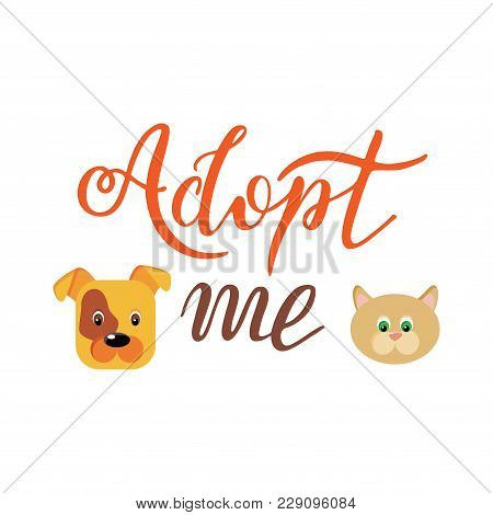 Hand Drawn Adopt Me Lettering Text With Stylized Muzzle Dog And A Cat. Design For Cards, Poster, Log