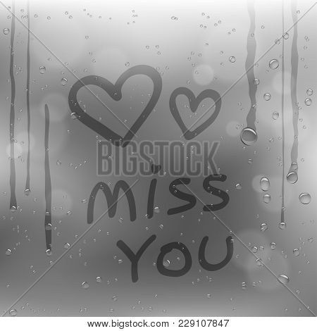 Text Miss You And Hearts Symbol Draw On Rainy Window. Sadness Romantic Rain Template On Glass Surfac