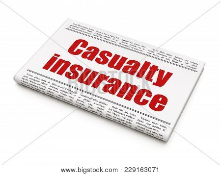 Insurance Concept: Newspaper Headline Casualty Insurance On White Background, 3d Rendering