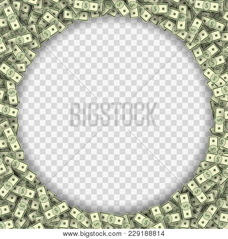 Dollar Banknotes Frame Vector Illustration. Many Overlapping Green Money Bills Forming Round Frame.