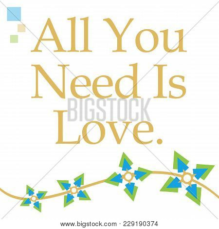 All You Need Is Love Text Written Over Abstract Green Blue Floral Background.