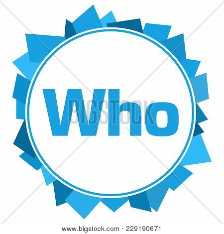 Who Text Written Over Blue Circular Background.