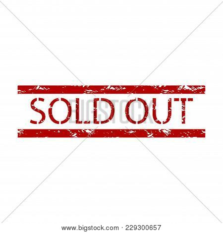All Sold Tickets Or Product Rubber Stamp. Sold Out Rubber Stamp, Print Grunge Notification
