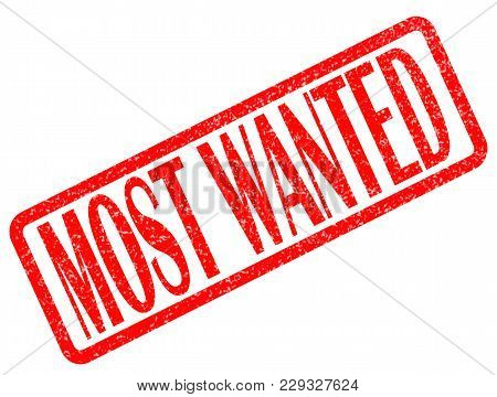 Most Wanted Red Stamp Text On White Background. Most Wanted Stamp Sign. Most Wanted Red Rubber Stamp