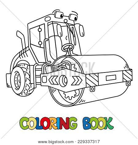 Asphalt Compactor Coloring Book For Kids. Small Funny Vector Cute Car With Eyes And Mouth. Children