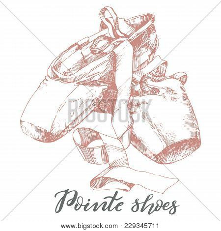 Illustration, Hand Drawn  Pair Of Well-worn Ballet Pointes Shoes And Modern Lettering Pointe Shoes