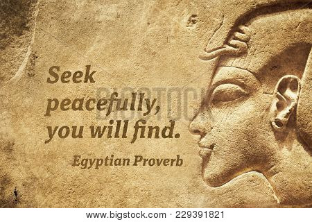 Seek Peacefully, You Will Find - Ancient Egyptian Proverb Citation