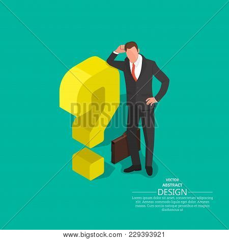 The Businessman Leans On A Question Mark. Concept Of An Impasse. Barrier, Obstacle, Dilemma. Difficu