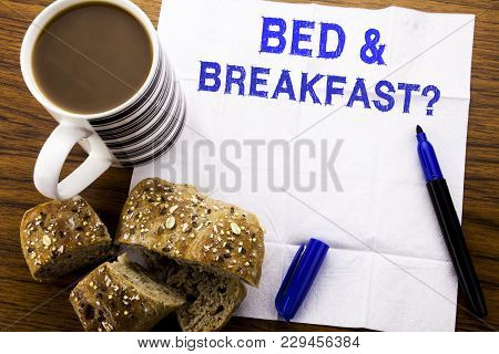 Handwritten Text Showing Bed  Breakfast. Business Concept For Holiday Journey Travel Written On Tiss
