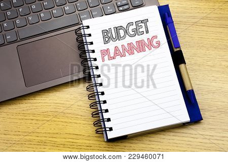 Writing Text Showing Budget Planning. Business Concept For Financial Budgeting Written On Notebook B