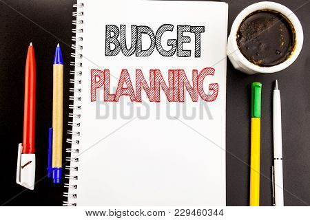 Writing Text Showing Budget Planning. Business Concept For Financial Budgeting Written On Notepad No