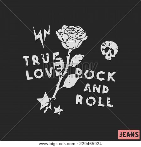 True Love - Rock And Roll T-shirt Print Design. Grunge Vintage T Shirt Stamp. Printing And Badge App