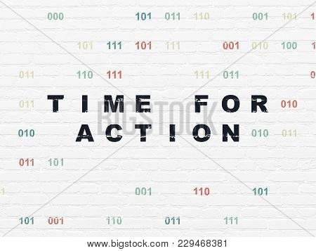 Time Concept: Painted Black Text Time For Action On White Brick Wall Background With Binary Code