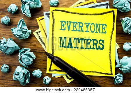 Handwritten Text Showing Everyone Matters. Business Concept For Equality Respect Written On Sticky N