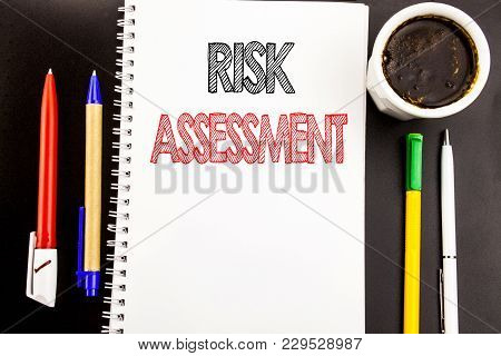 Writing Text Showing Risk Assessment. Business Concept For Safety Danger Analyze Written On Notepad