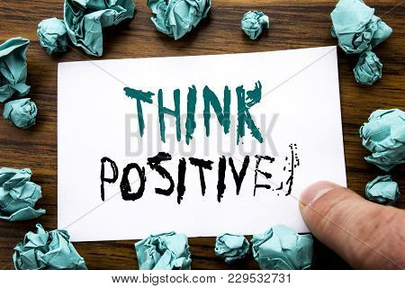 Handwriting Announcement Text Showing Think Positive. Business Concept For Positivity Attitude Writt